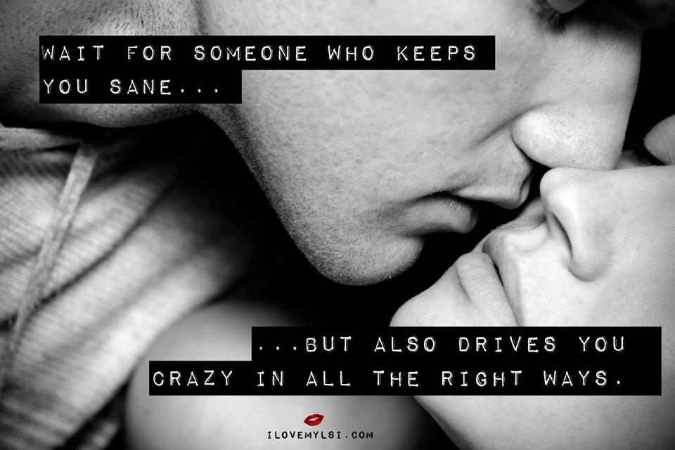 Wait for someone who keeps you sane