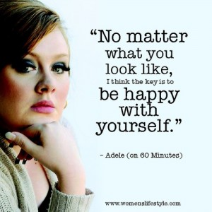 """No matter what you look like, I think the key is to be happy with yourself"" Adele"