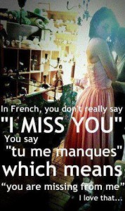 "In French, you don't really say ""I miss you""..."