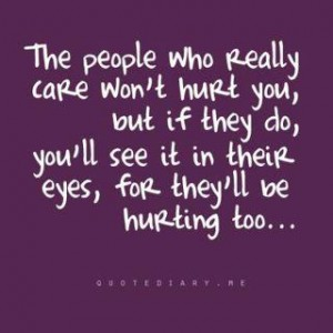 The people who really care won't hurt you