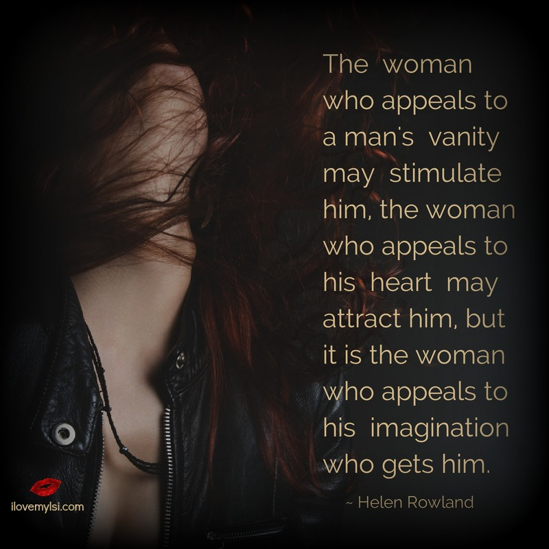 The woman who appeals to his imagination gets him