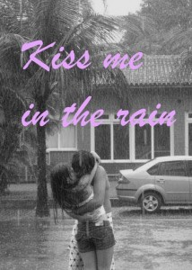 Rain and a kiss.  There isn't a lot that gets more romantic that that.