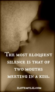 Eloquent silence of a kiss.
