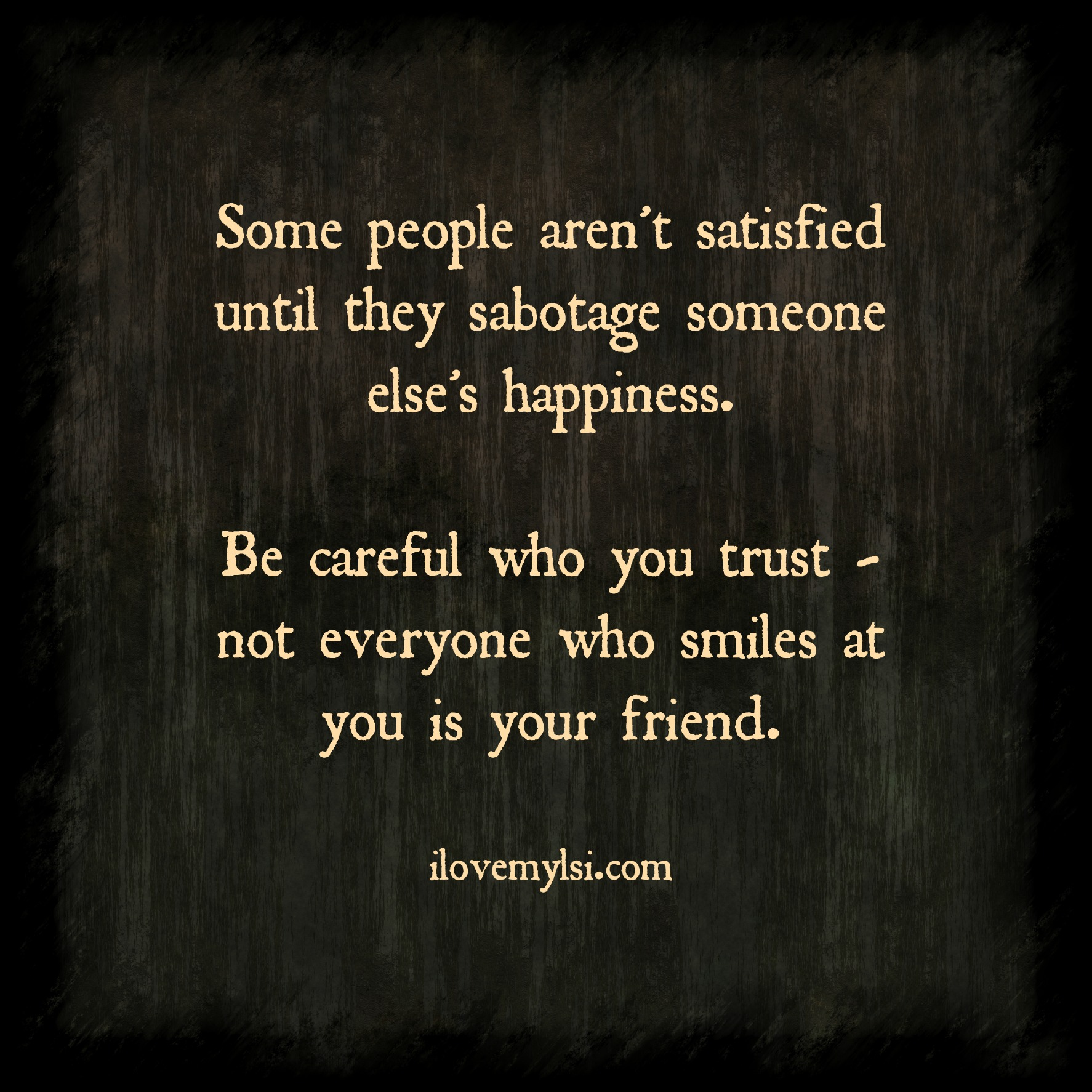I Love You Quotes: Be Careful Who You Trust.