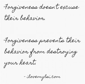 Forgiveness doesn't excuse their behavior.