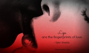 Lips are the fingerprints of love.