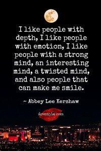 I like people with depth.