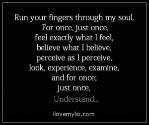 Run your fingers through my soul.
