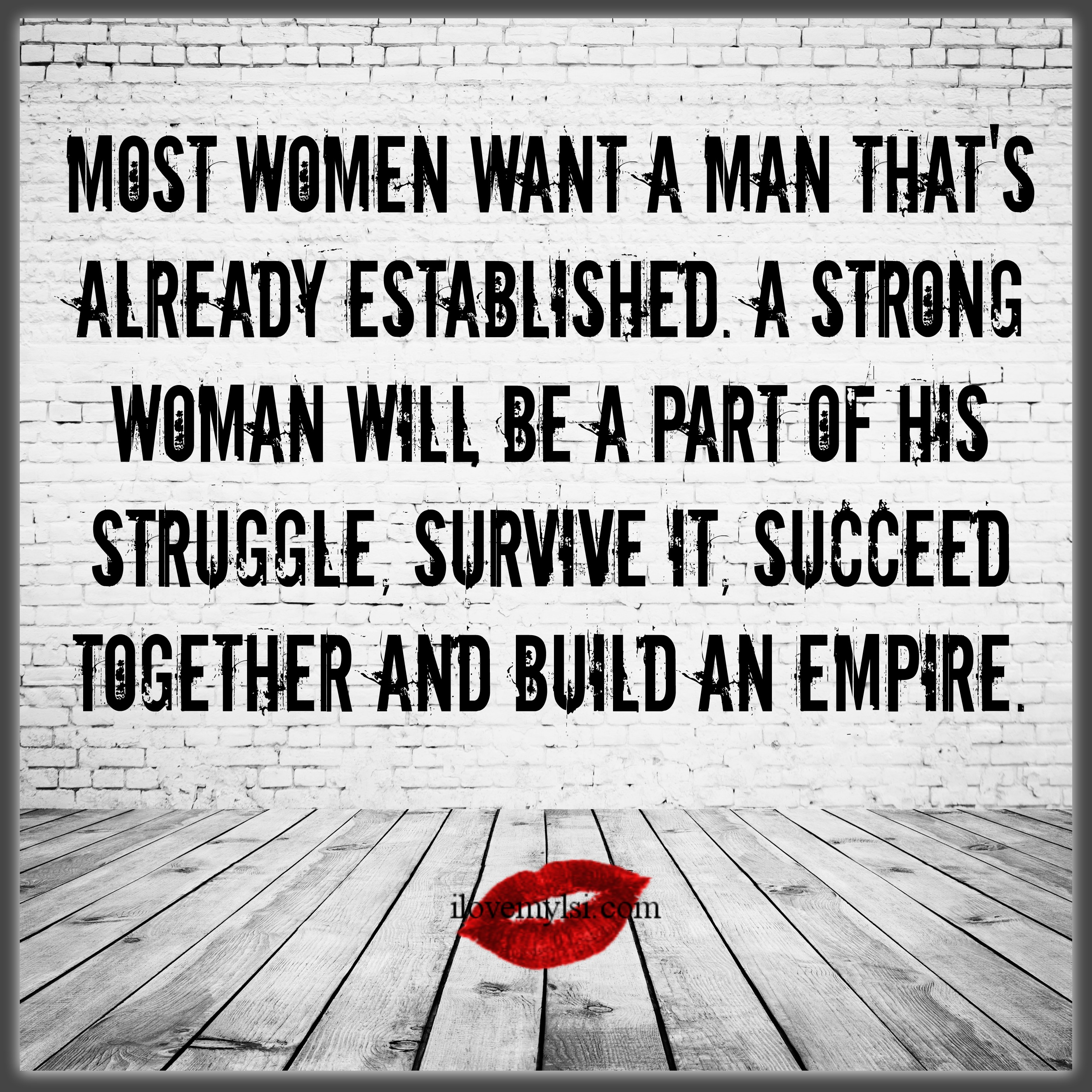 Most women want a man that's already established  - I Love