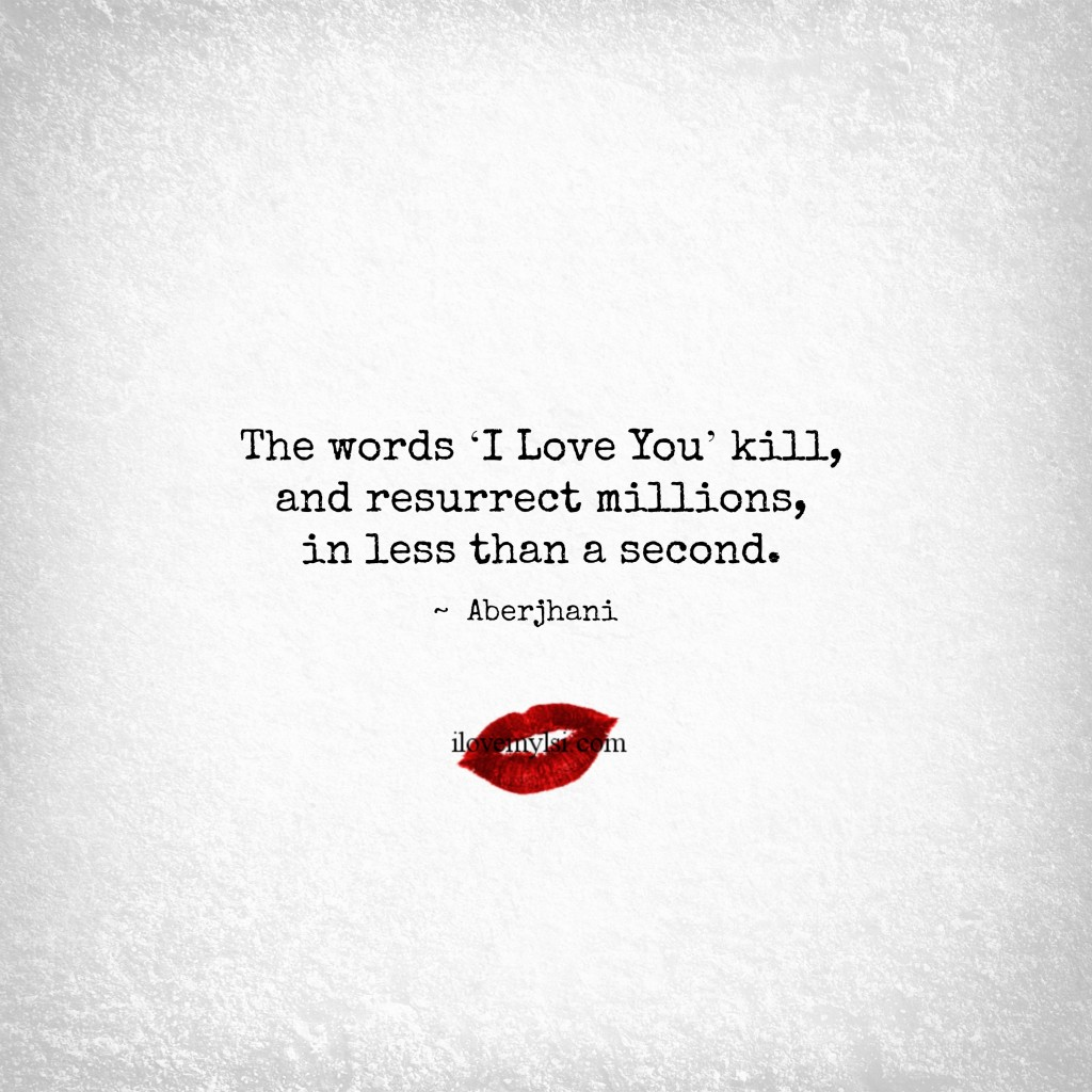 The words 'I love you' kill, and resurrect millions, in less than a second.
