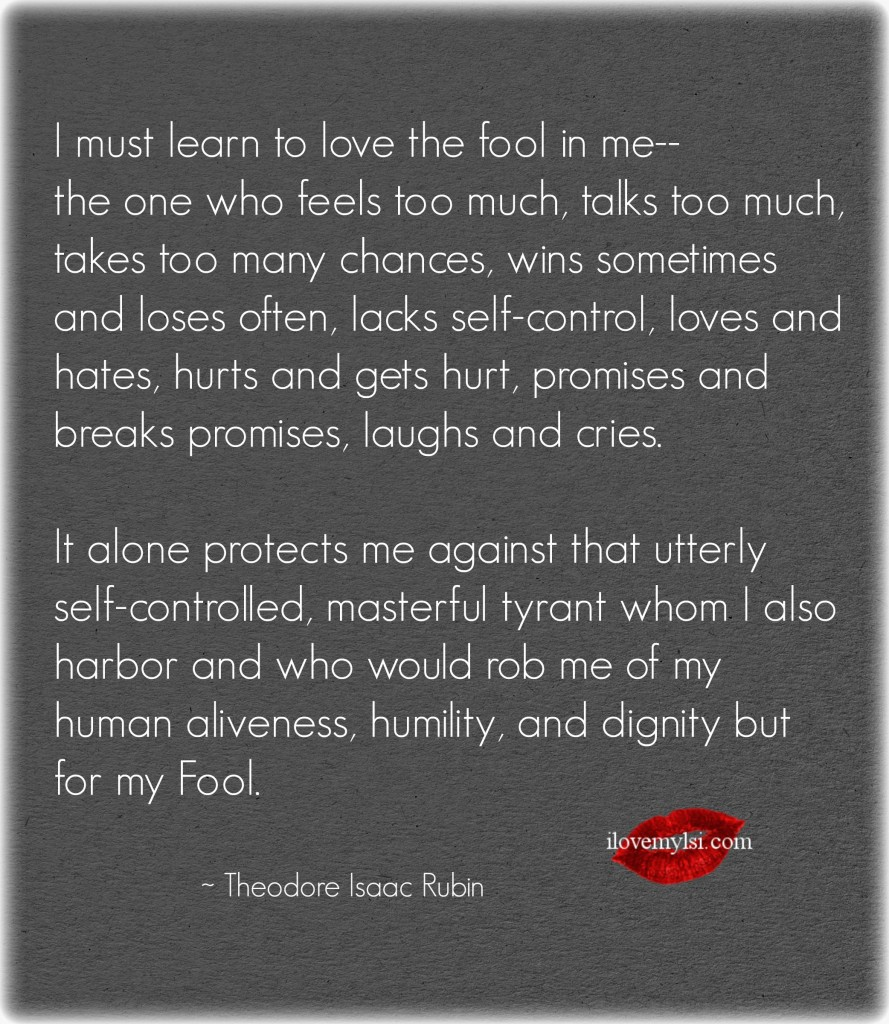I must learn to love the fool in me