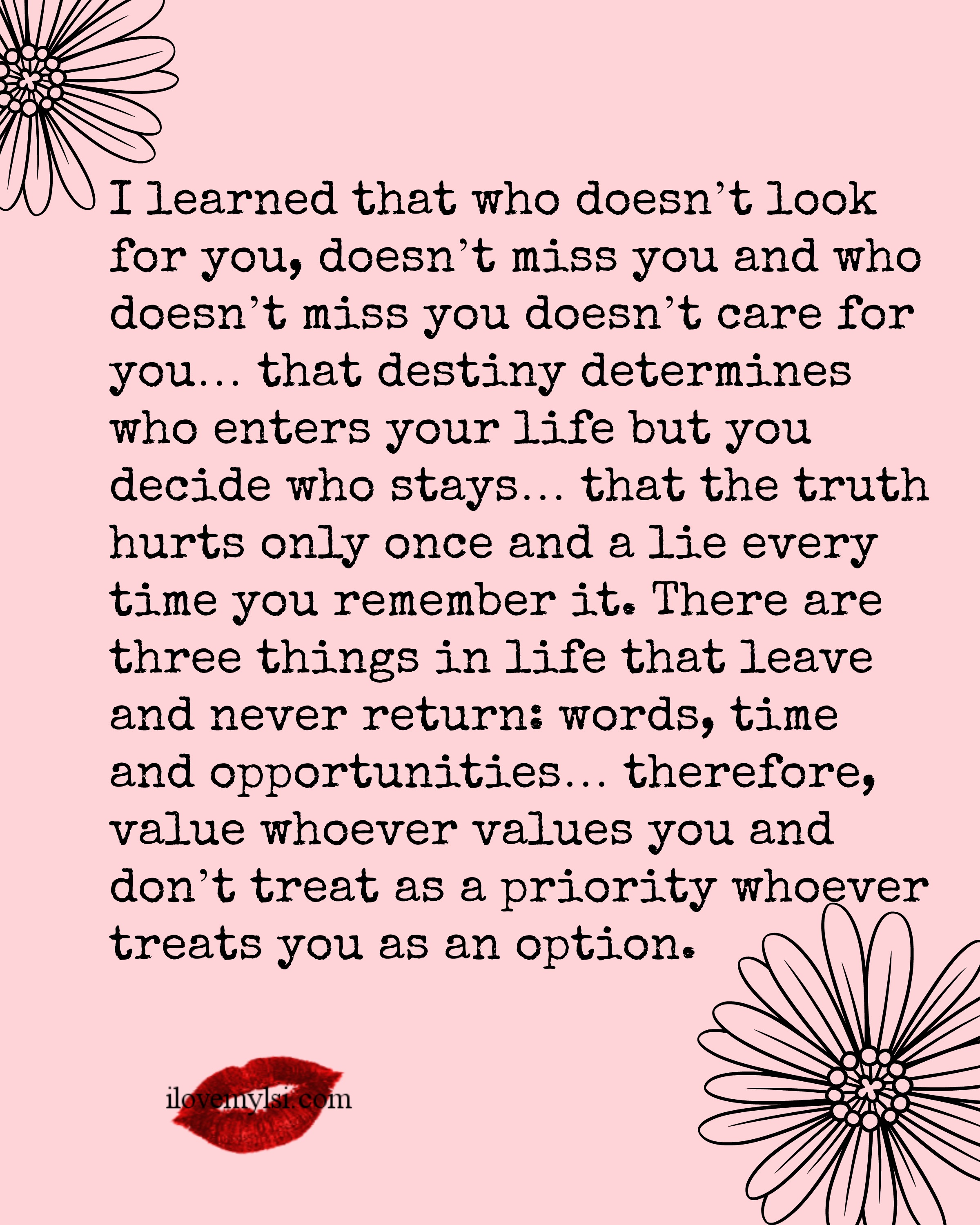 I learned that who doesn\'t look for you doesn\'t miss you ...