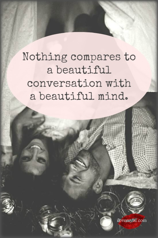 Nothing compares to a beautiful conversation.
