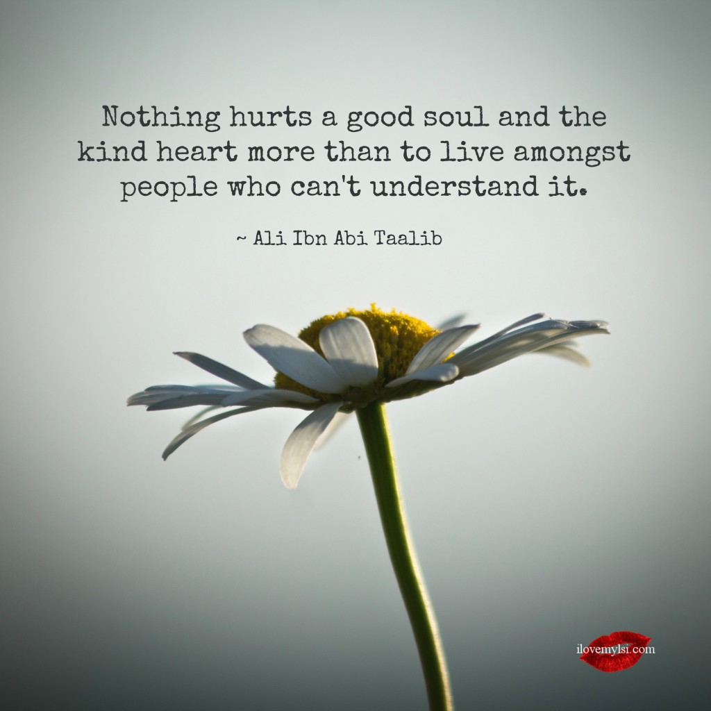 Nothing hurts a good soul more.
