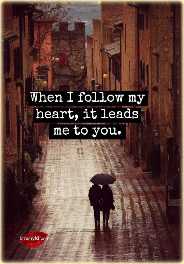 When I follow my heart it leads me to you