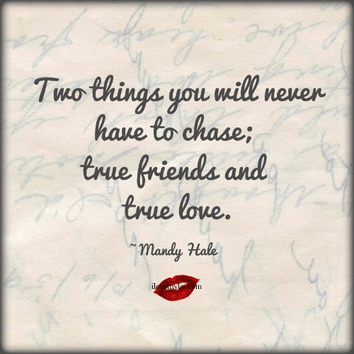 Two things you will never have to chase.