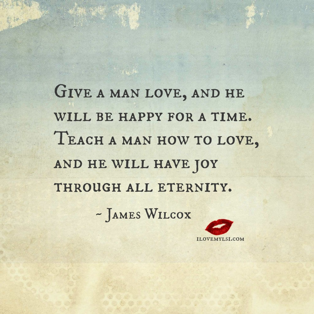 Give a man love and he will be happy