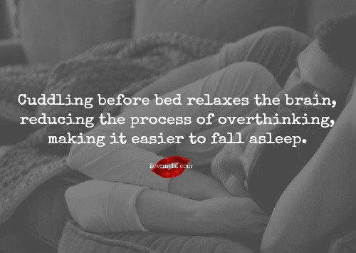 Cuddling before bed relaxes the brain, reducing the process of over-thinking, making it easier to fall asleep.