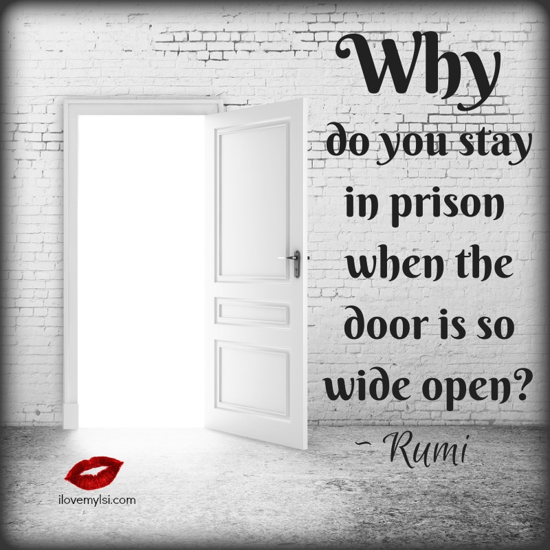 Why do you stay in prison when the door is so wide open