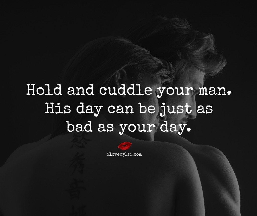 Hold and cuddle your man