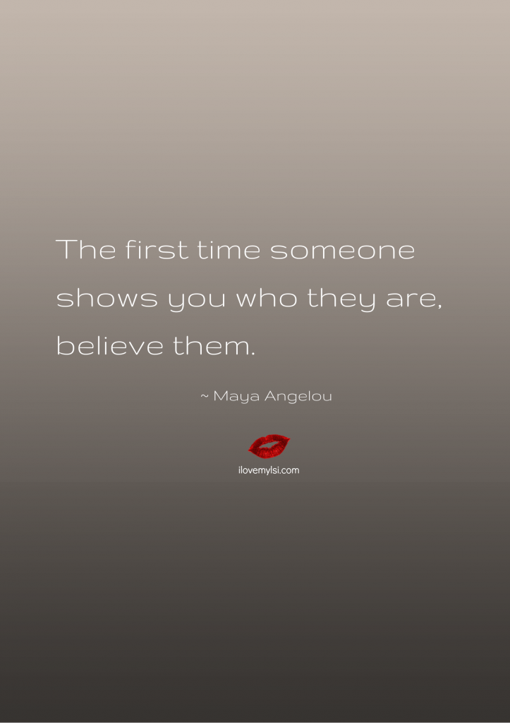 The first time someone shows you who they are.