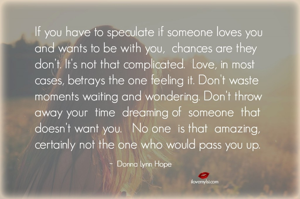 if you have to speculate if someone loves you
