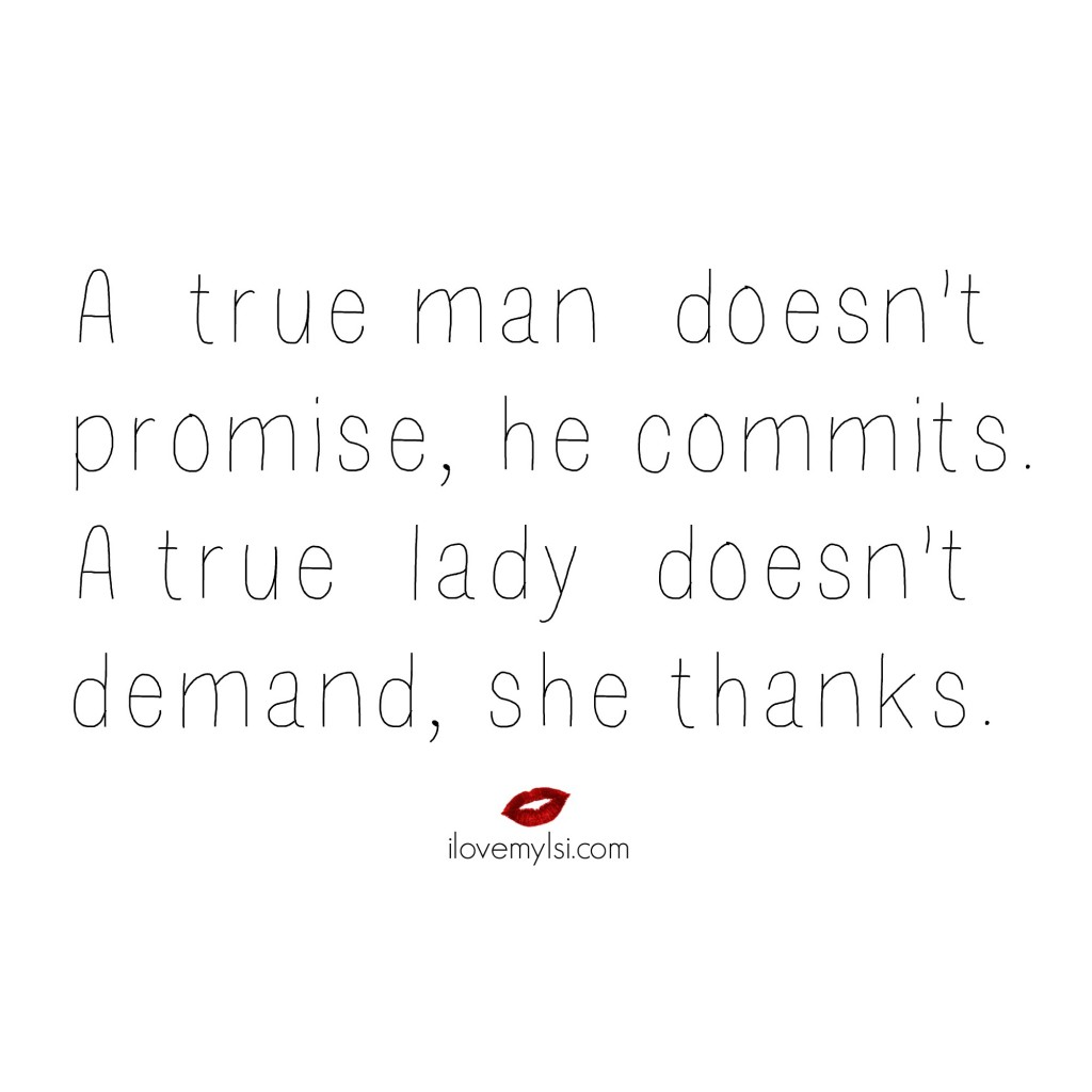A true man doesn't promise, he commits