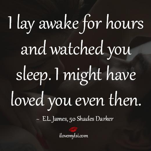 I lay awake for hours and watched you sleep