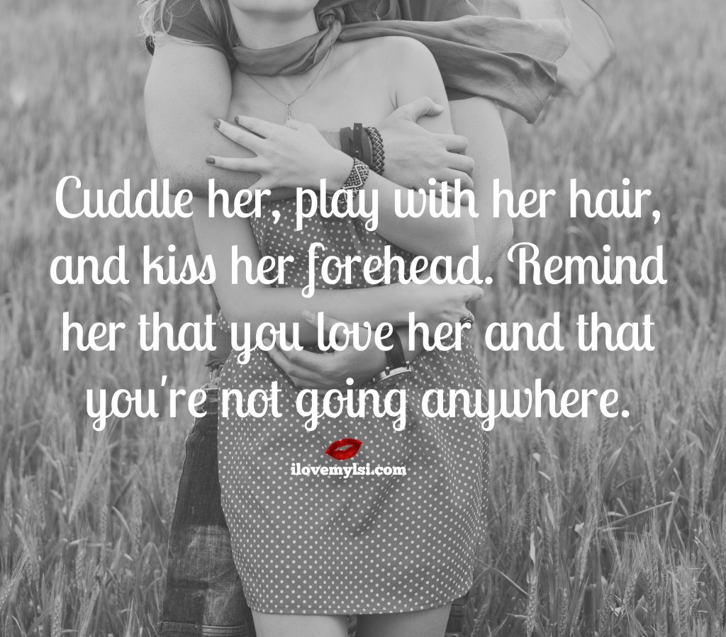 Remind her that you love her