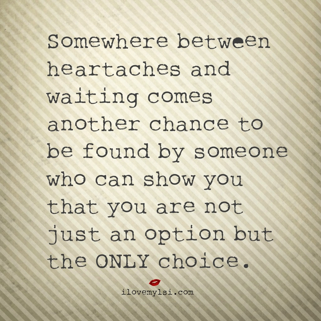Somewhere between heartaches and waiting - I Love My LSI