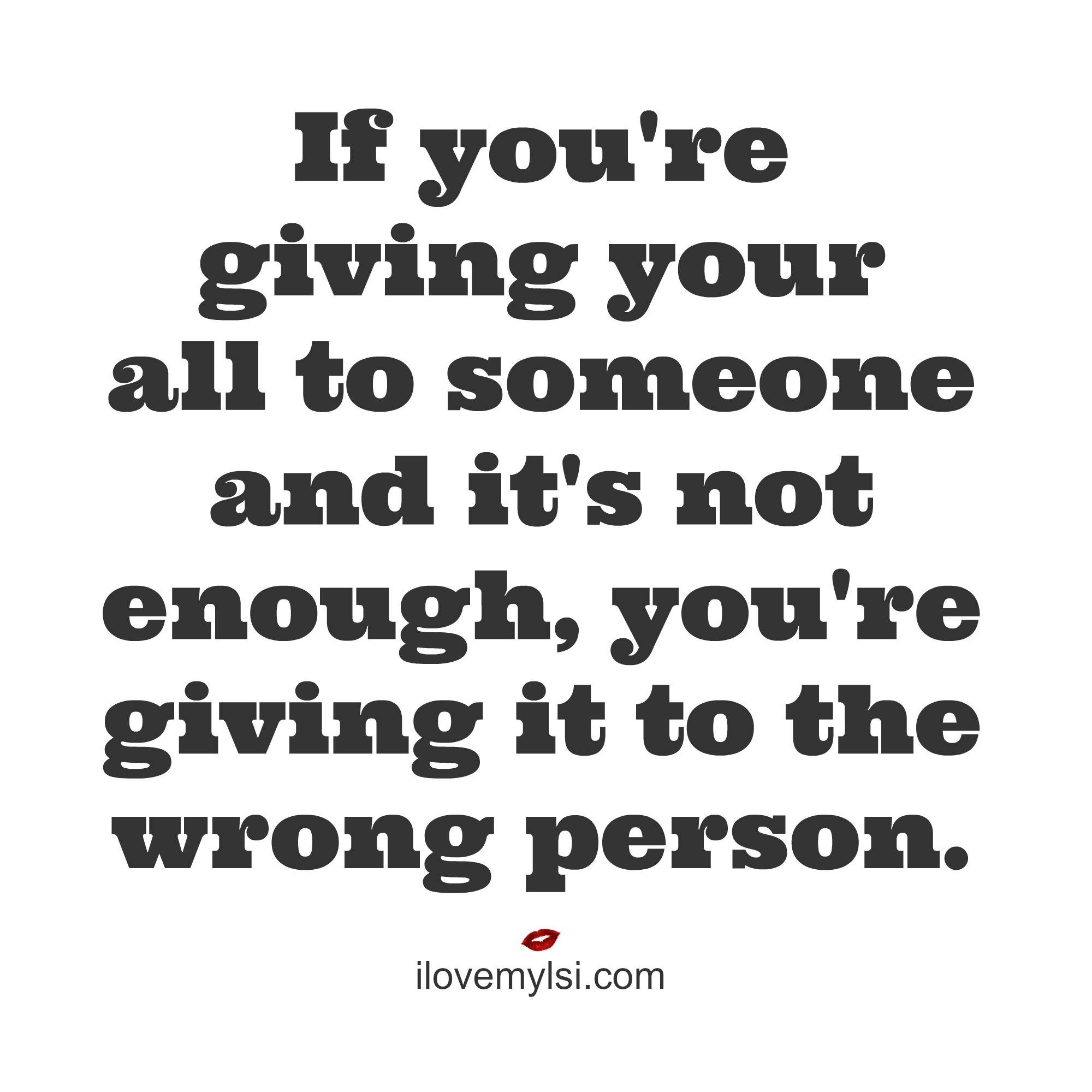 If you\'re giving your all to someone and it\'s not enough - I ...