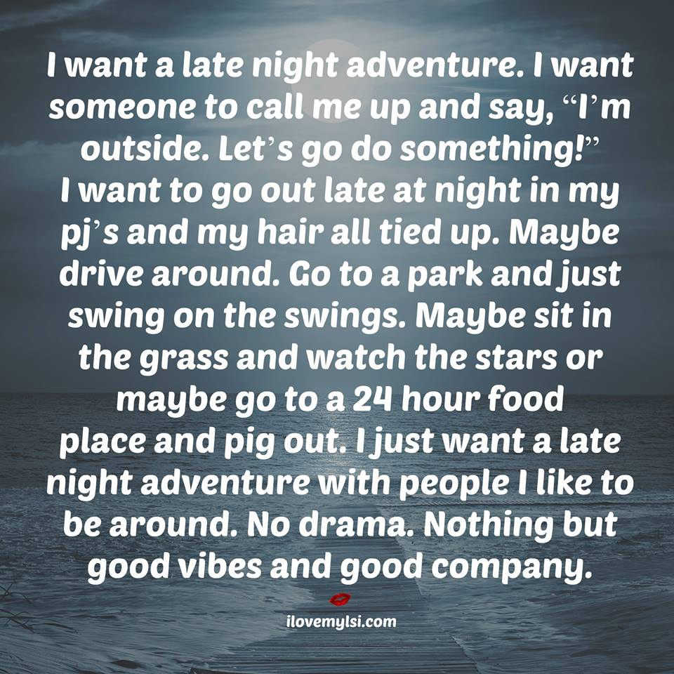 I want a late night adventure.
