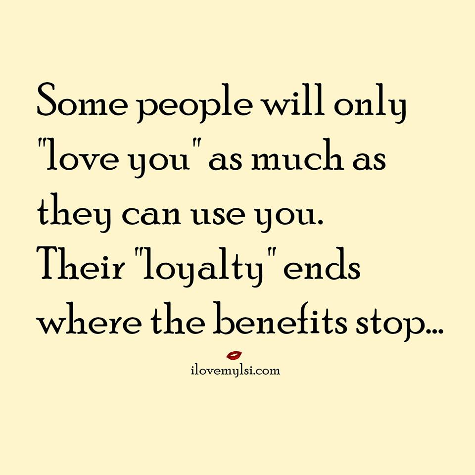 love you as much as they can use you.