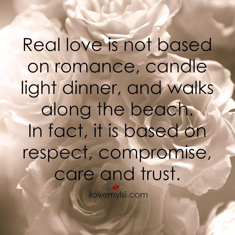 Real love is not based on romance, candle light dinner, and walks along the beach.