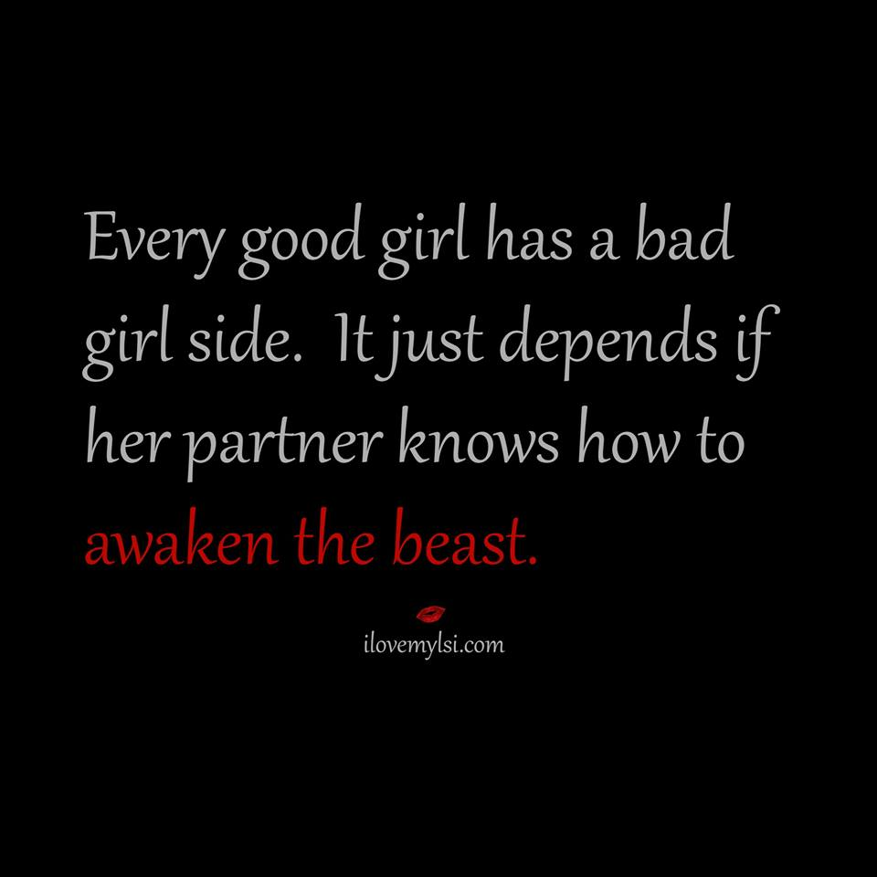 Every good girl has a bad girl side. It just depends if her partner knows how to awaken the beast.