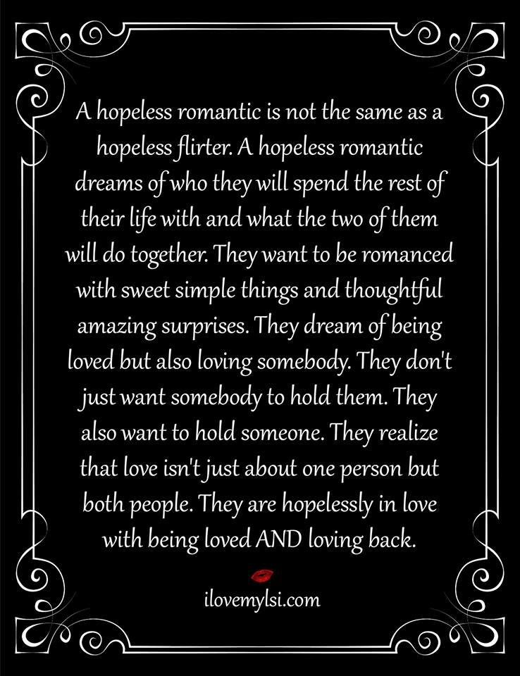A hopeless romantic is not the same as a hopeless flirter
