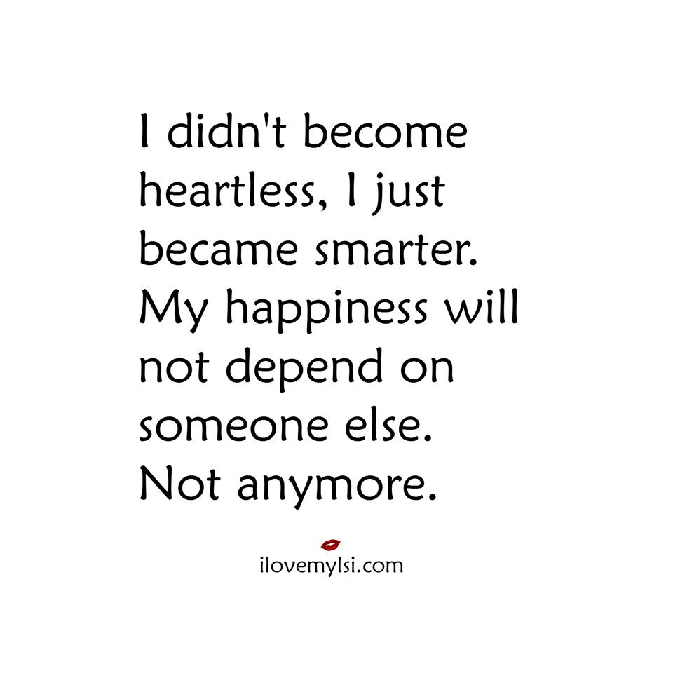 My happiness will not depend on someone else