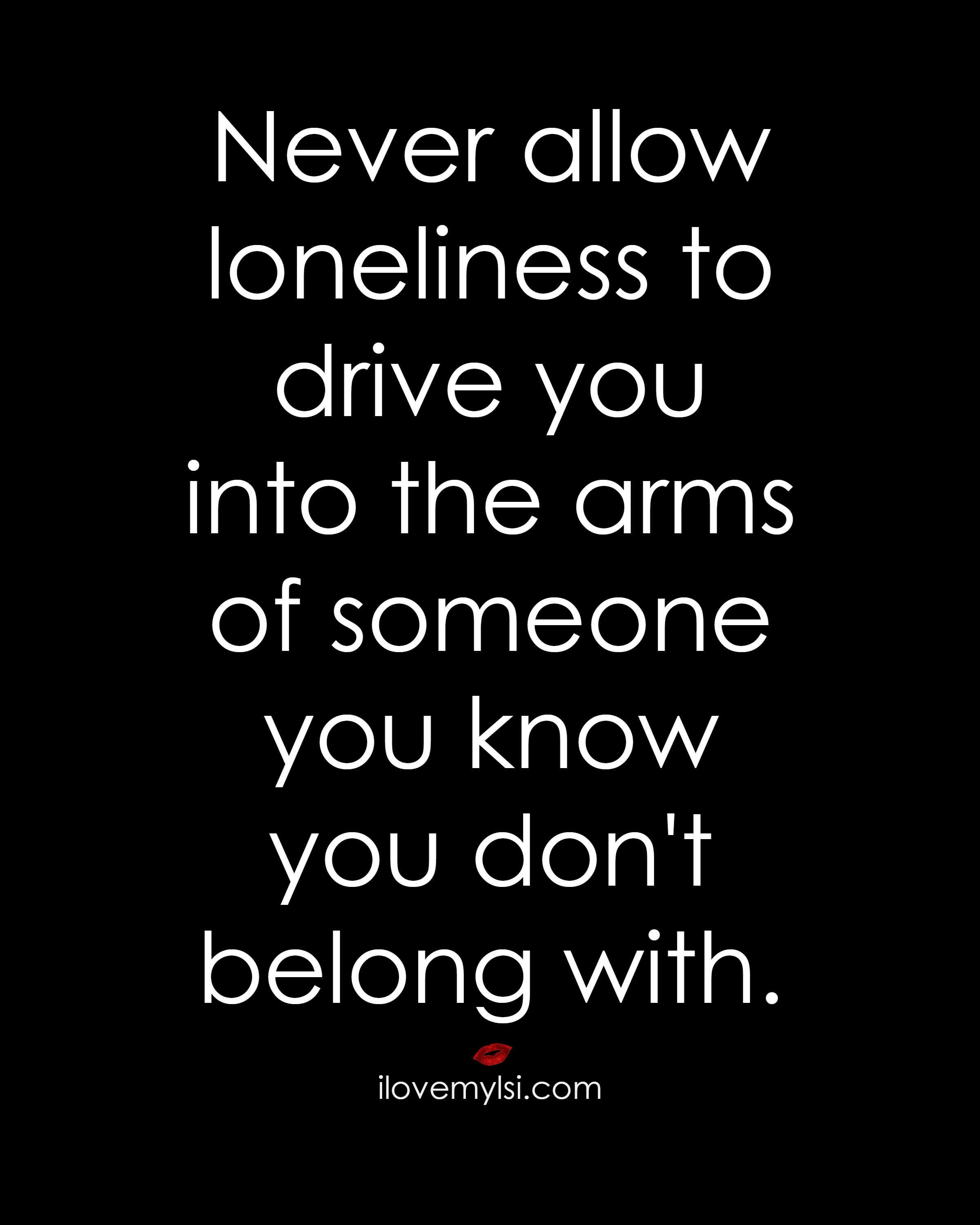 I Love You Quotes: Never Allow Loneliness To Drive You