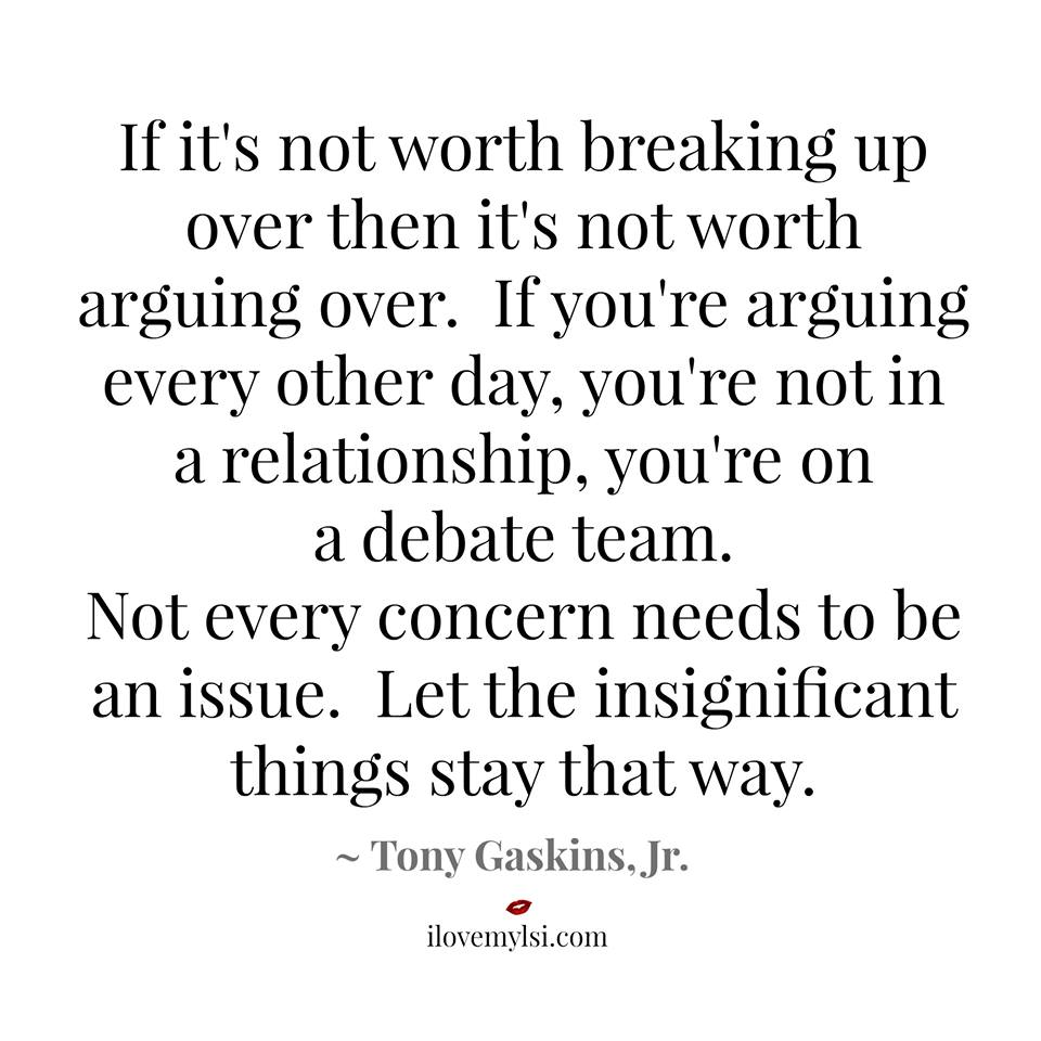 If it's not worth breaking up over, then it's not worth arguing over