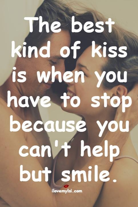 The best kind of kiss is when you have to stop because you can't help but smile