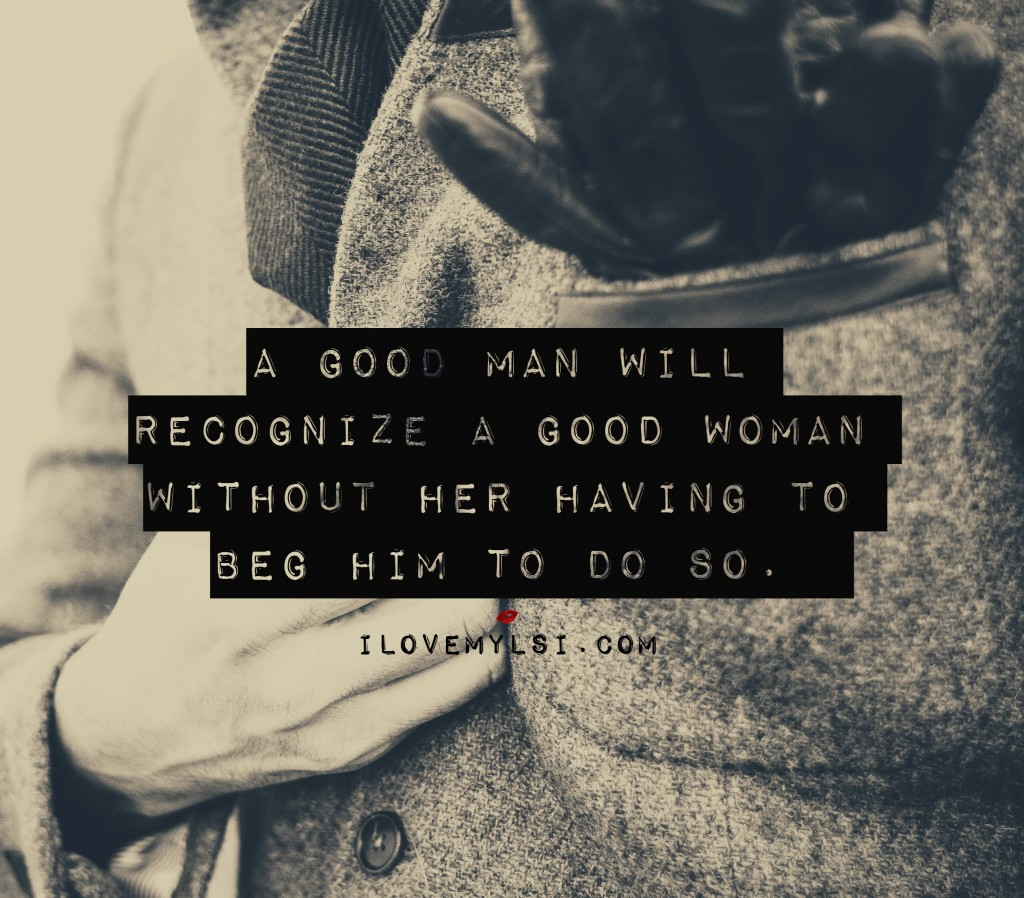 a good man will recognize a good woman