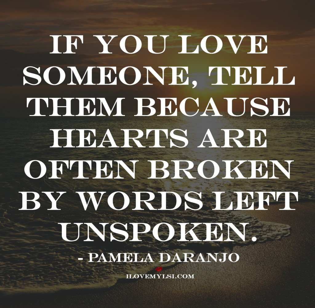 if you love someone tell them because