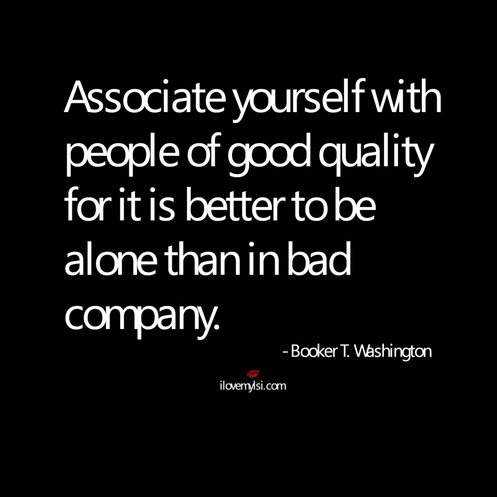 associate yourself with people of good quality