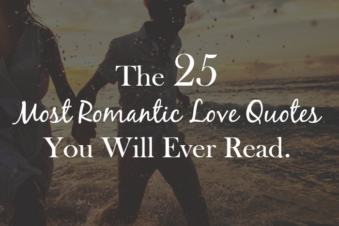 Love Romantic Quotes Unique The 25 Most Romantic Love Quotes You Will Ever Read I Love My Lsi
