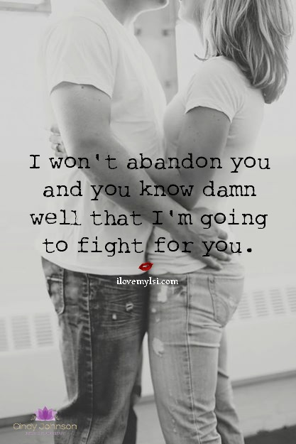 I won't abandon you i'm going to fight for you