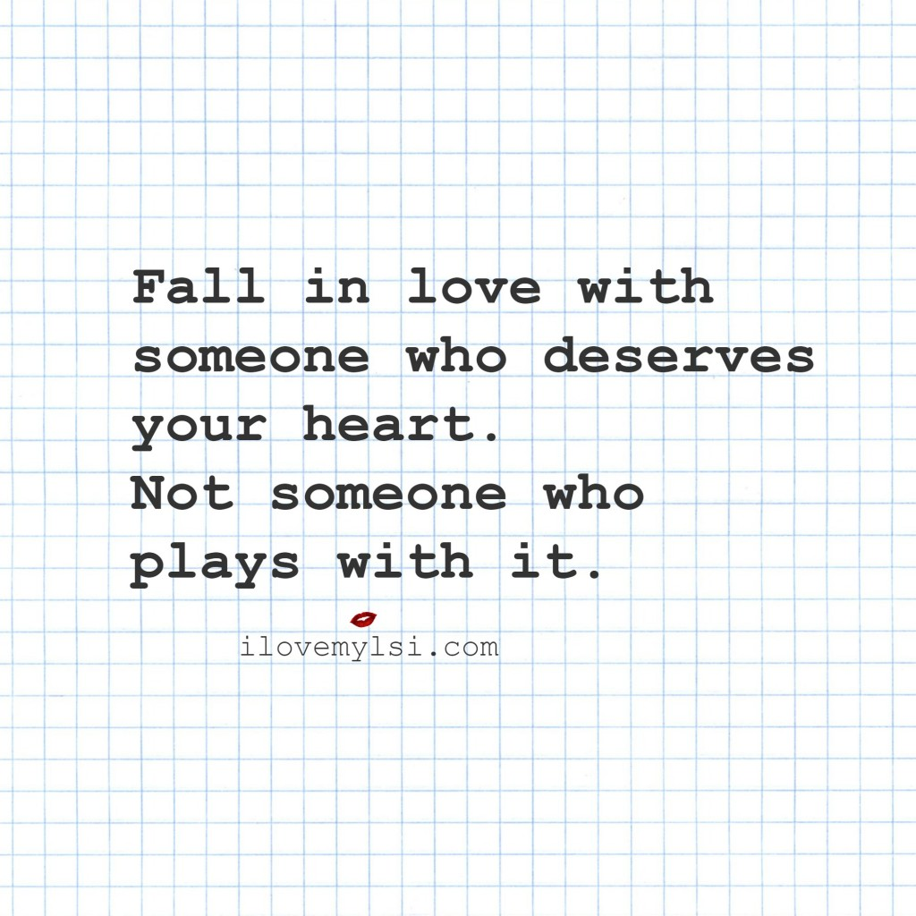 fall in love with someone who deserves