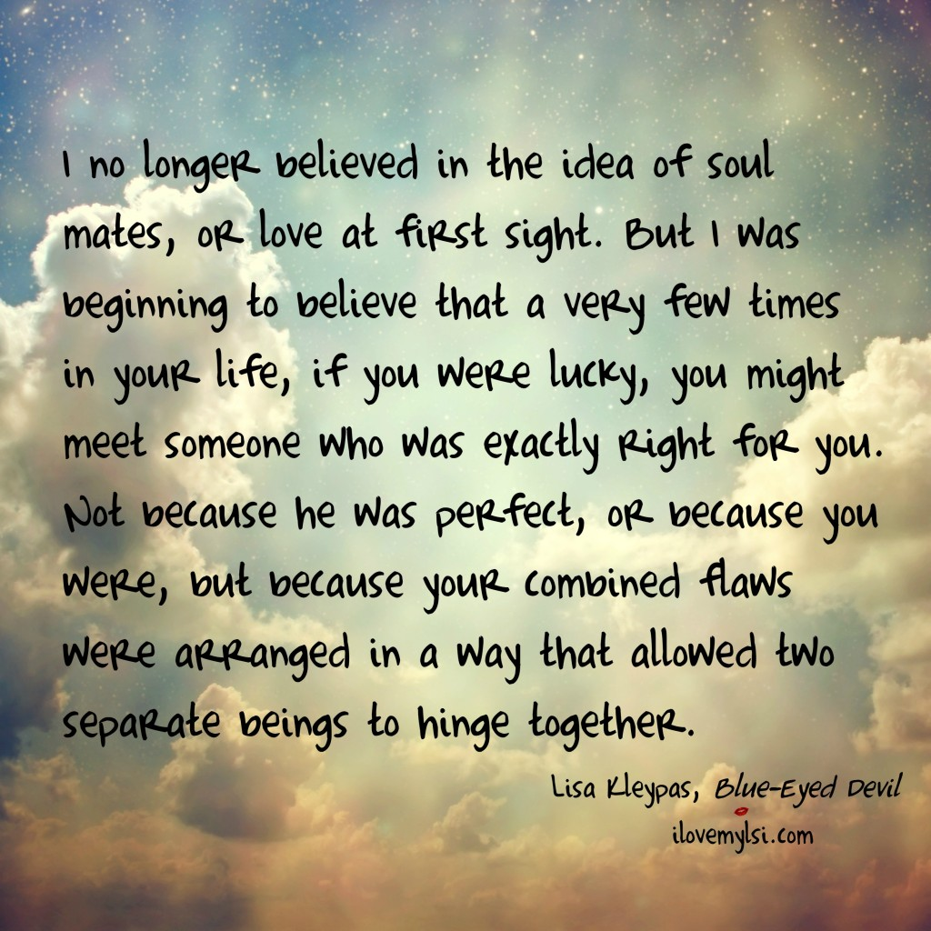 I no longer believed in the idea of soul mates, or love at first sight.