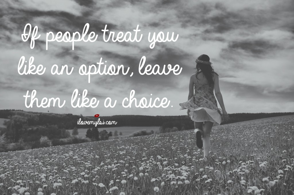 if people treat you like an option