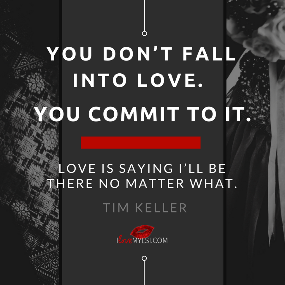 You don't fall into love. You commit to it.