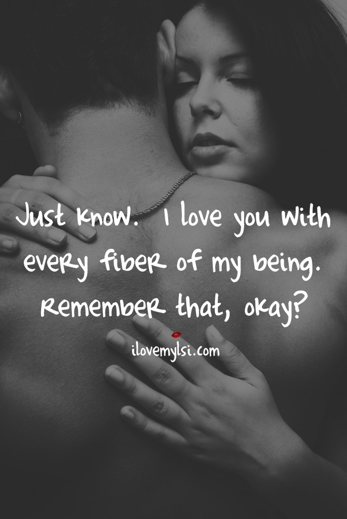 I love you with every fiber of my being.